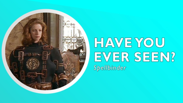 have-you-ever-seen-spellbinders